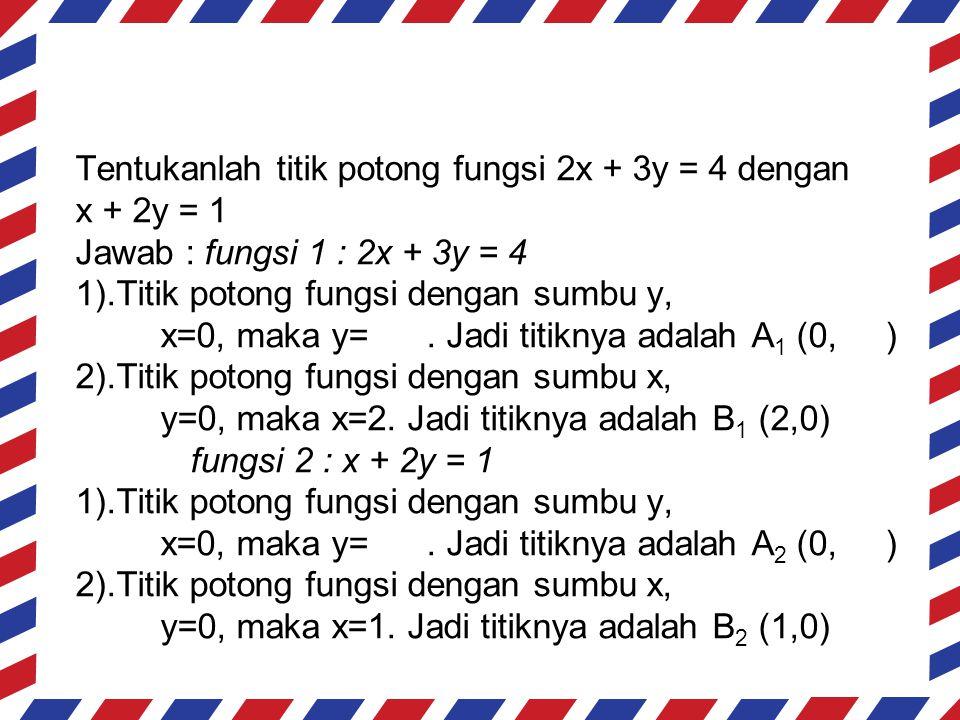 Tentukanlah titik potong fungsi 2x + 3y = 4 dengan