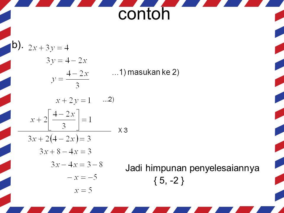 contoh b). ...1) masukan ke 2) { 5, -2 } Jadi himpunan penyelesaiannya