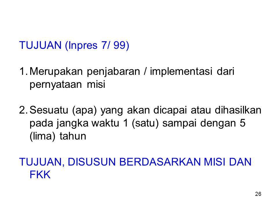 TUJUAN (Inpres 7/ 99) Merupakan penjabaran / implementasi dari pernyataan misi.