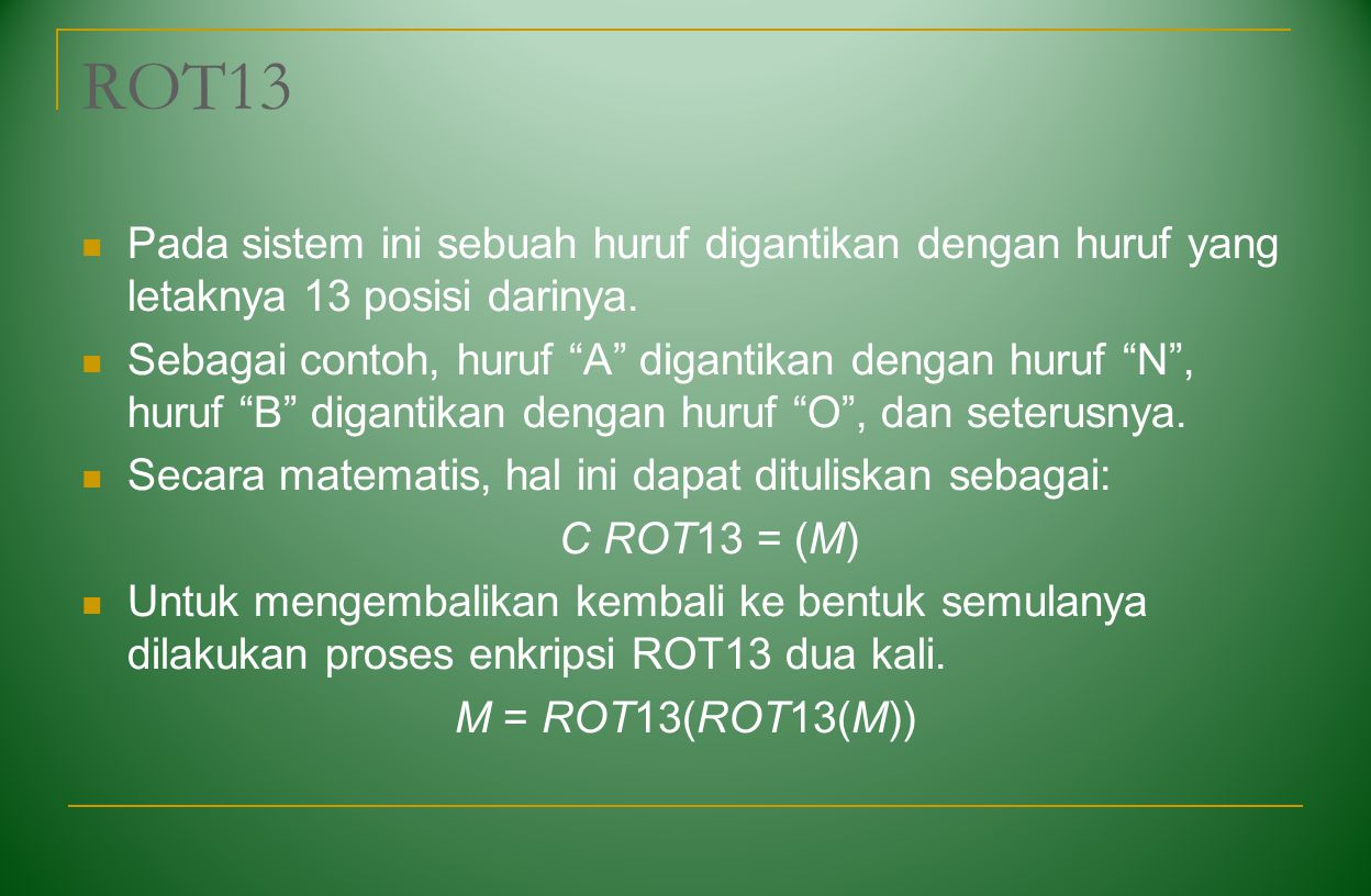 ROT13 Pada sistem ini sebuah huruf digantikan dengan huruf yang letaknya 13 posisi darinya.