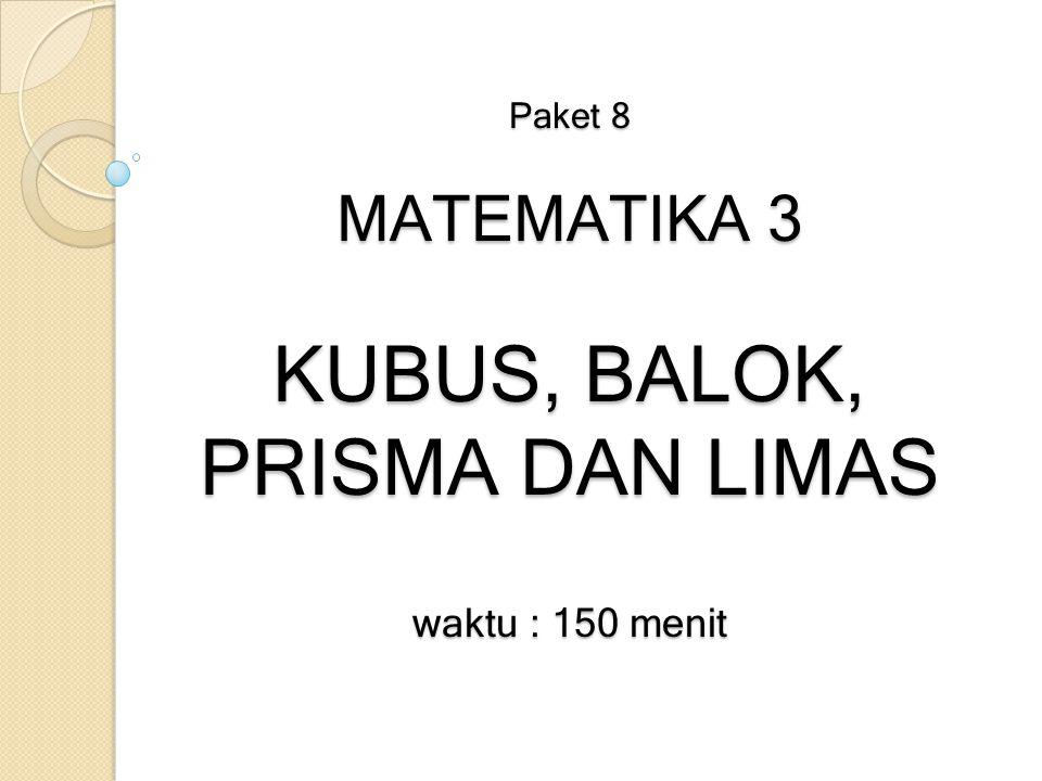 Paket 8 MATEMATIKA 3 KUBUS, BALOK, PRISMA DAN LIMAS waktu : 150 menit