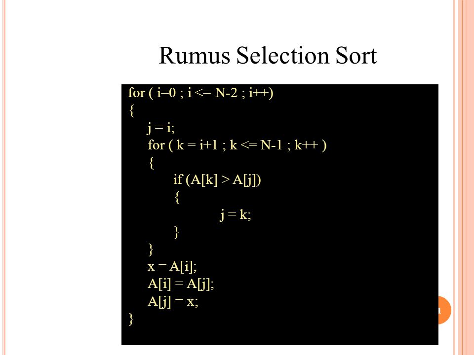 Rumus Selection Sort for ( i=0 ; i <= N-2 ; i++) { j = i;