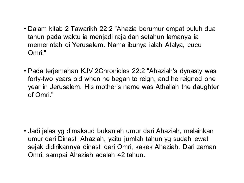 Dalam kitab 2 Tawarikh 22:2 Ahazia berumur empat puluh dua tahun pada waktu ia menjadi raja dan setahun lamanya ia memerintah di Yerusalem. Nama ibunya ialah Atalya, cucu Omri.