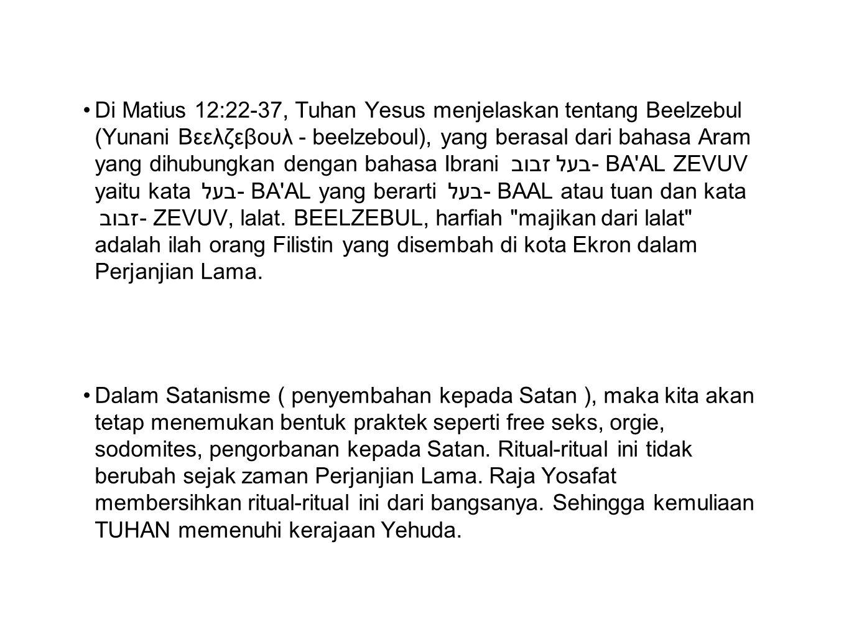 Di Matius 12:22-37, Tuhan Yesus menjelaskan tentang Beelzebul (Yunani Βεελζεβουλ - beelzeboul), yang berasal dari bahasa Aram yang dihubungkan dengan bahasa Ibrani בעל זבוב - BA AL ZEVUV yaitu kata בעל - BA AL yang berarti בעל - BAAL atau tuan dan kata זבוב - ZEVUV, lalat. BEELZEBUL, harfiah majikan dari lalat adalah ilah orang Filistin yang disembah di kota Ekron dalam Perjanjian Lama.