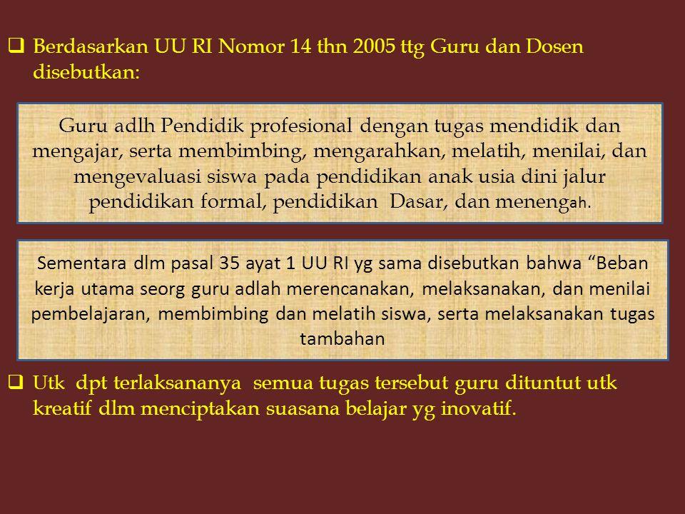 Berdasarkan UU RI Nomor 14 thn 2005 ttg Guru dan Dosen disebutkan: