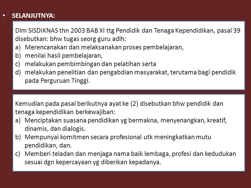 SELANJUTNYA: Dlm SISDIKNAS thn 2003 BAB XI ttg Pendidik dan Tenaga Kependidikan, pasal 39 disebutkan: bhw tugas seorg guru adlh: