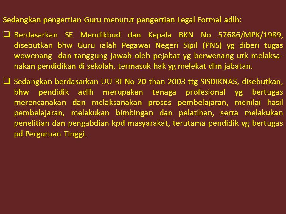 Sedangkan pengertian Guru menurut pengertian Legal Formal adlh: