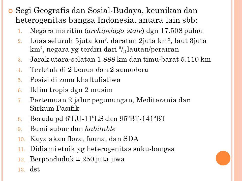Segi Geografis dan Sosial-Budaya, keunikan dan heterogenitas bangsa Indonesia, antara lain sbb: