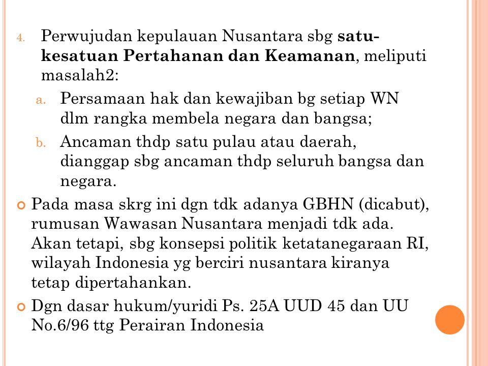 Perwujudan kepulauan Nusantara sbg satu- kesatuan Pertahanan dan Keamanan, meliputi masalah2: