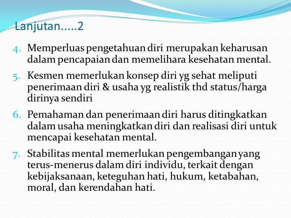 Lanjutan.....2 Memperluas pengetahuan diri merupakan keharusan dalam pencapaian dan memelihara kesehatan mental.