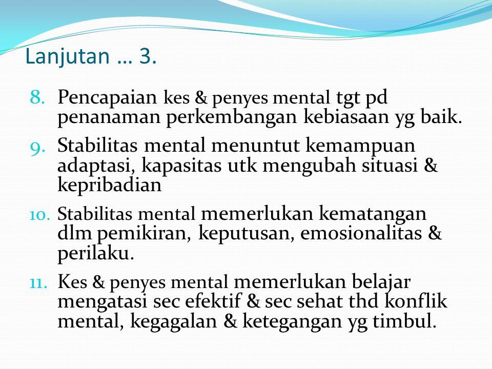 Lanjutan … 3. Pencapaian kes & penyes mental tgt pd penanaman perkembangan kebiasaan yg baik.