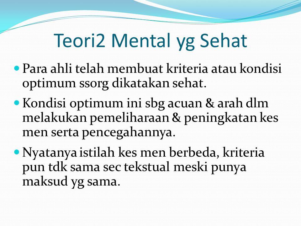 Teori2 Mental yg Sehat Para ahli telah membuat kriteria atau kondisi optimum ssorg dikatakan sehat.