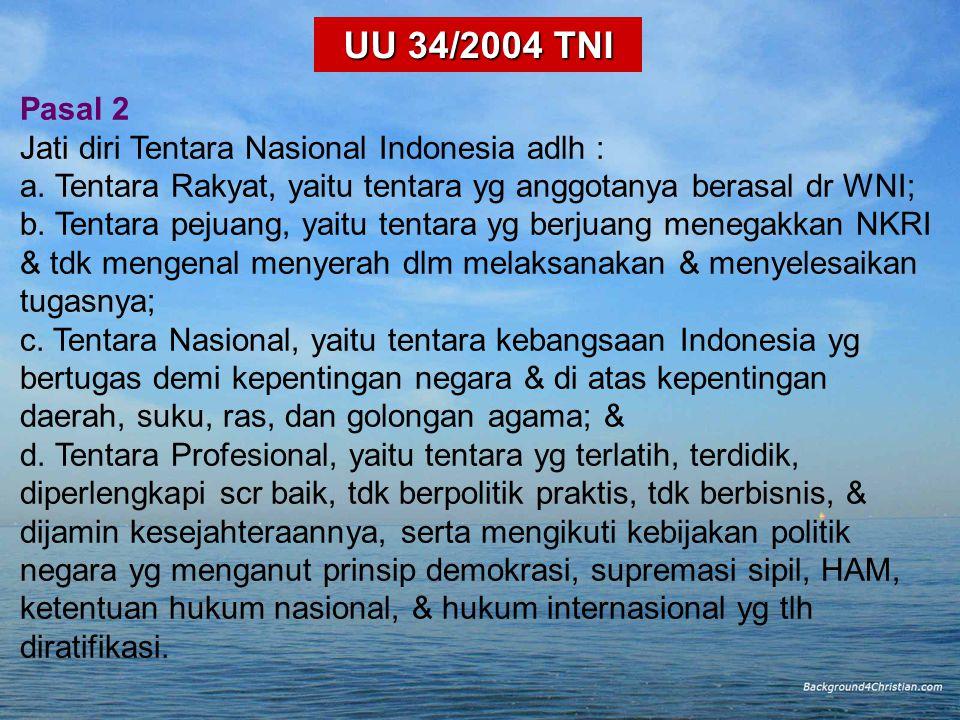 UU 34/2004 TNI Pasal 2 Jati diri Tentara Nasional Indonesia adlh :