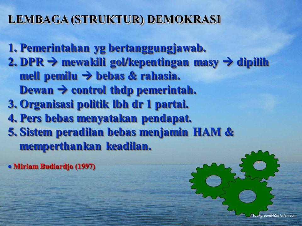 LEMBAGA (STRUKTUR) DEMOKRASI 1. Pemerintahan yg bertanggungjawab.