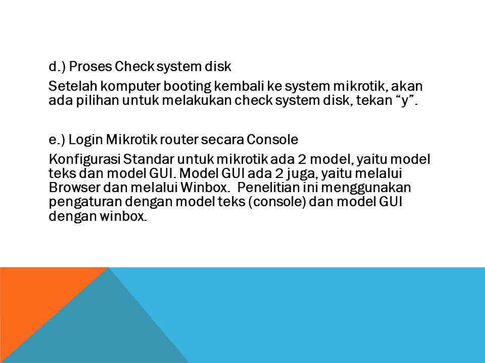 d.) Proses Check system disk Setelah komputer booting kembali ke system mikrotik, akan ada pilihan untuk melakukan check system disk, tekan y .