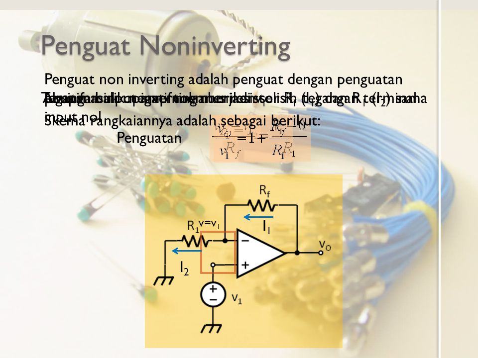 Penguat Noninverting Penguat non inverting adalah penguat dengan penguatan positif. Tegangan input inverting menjadi v1.