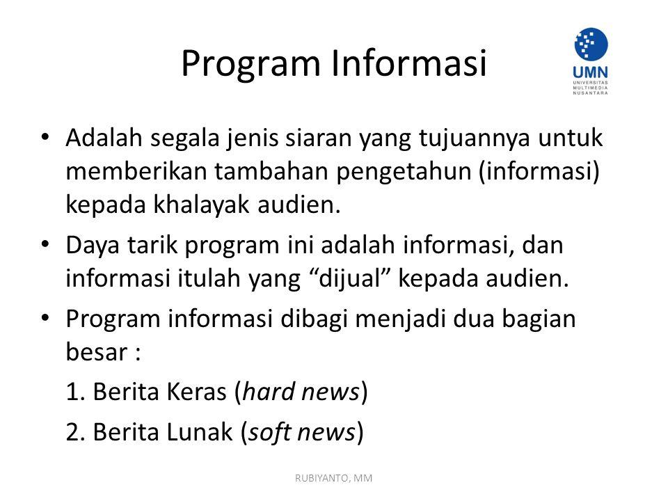 Program Informasi Adalah segala jenis siaran yang tujuannya untuk memberikan tambahan pengetahun (informasi) kepada khalayak audien.