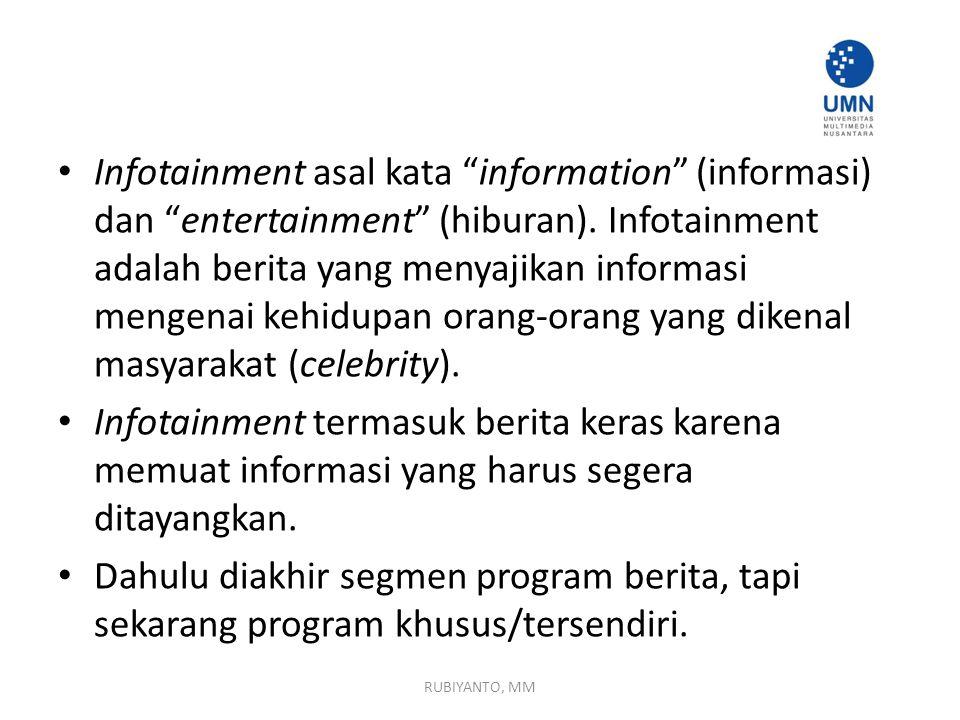 Infotainment asal kata information (informasi) dan entertainment (hiburan). Infotainment adalah berita yang menyajikan informasi mengenai kehidupan orang-orang yang dikenal masyarakat (celebrity).