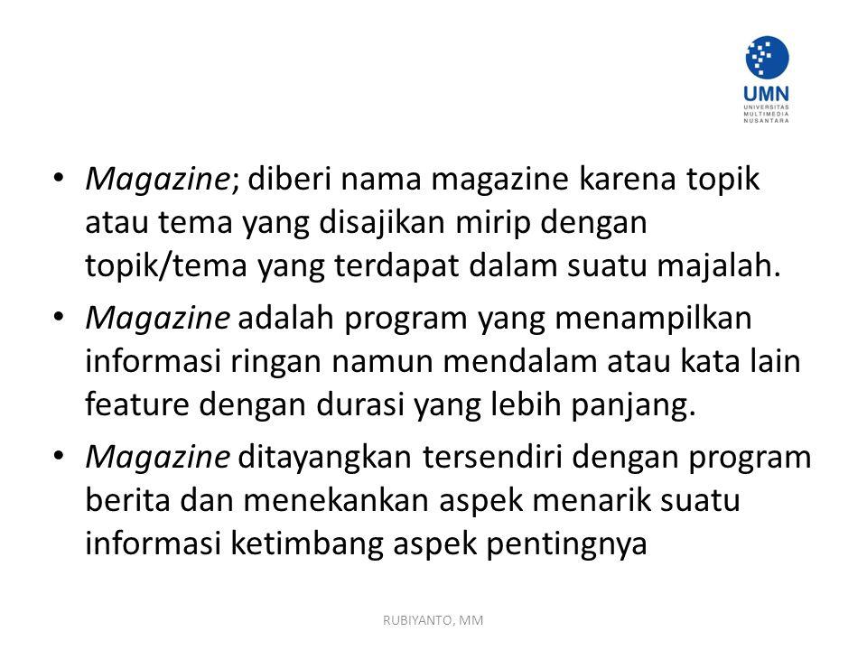 Magazine; diberi nama magazine karena topik atau tema yang disajikan mirip dengan topik/tema yang terdapat dalam suatu majalah.