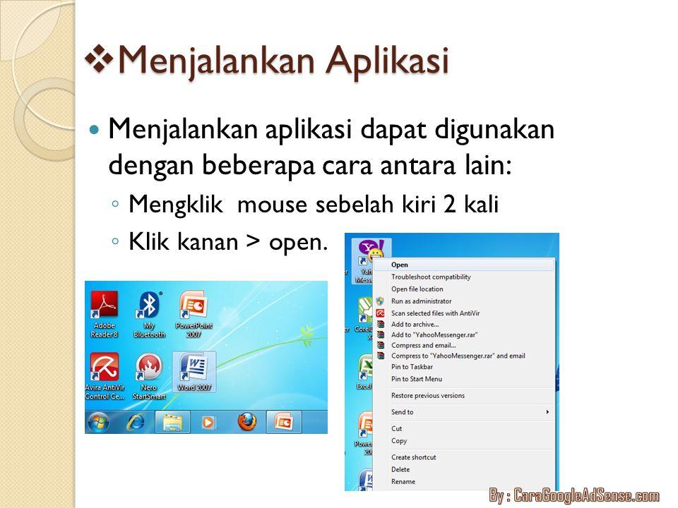Menjalankan Aplikasi Menjalankan aplikasi dapat digunakan dengan beberapa cara antara lain: Mengklik mouse sebelah kiri 2 kali.