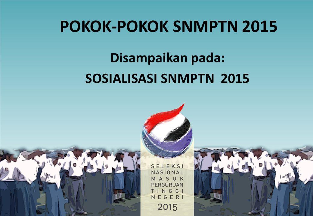Disampaikan pada: SOSIALISASI SNMPTN 2015
