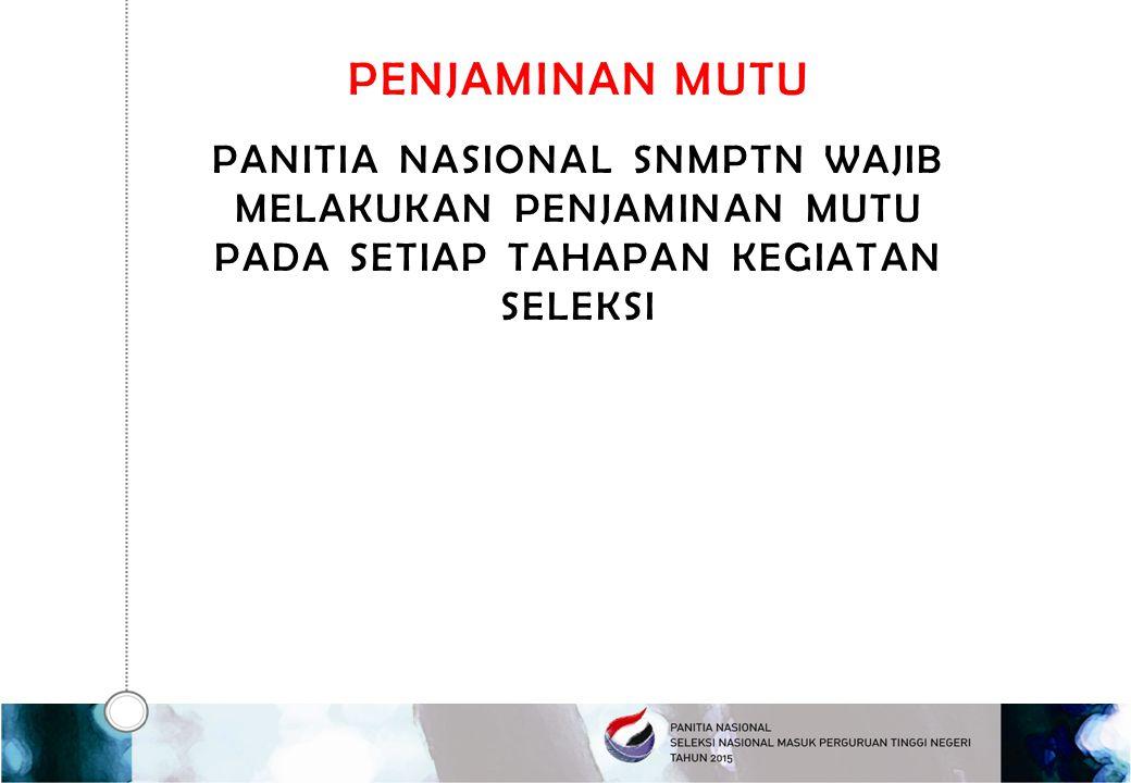 PENJAMINAN MUTU Panitia nasional SNMPTN wajib melakukan penjaminan mutu pada setiap tahapan kegiatan seleksi.