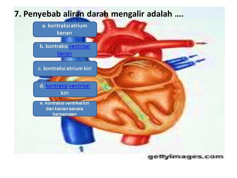 7. Penyebab aliran darah mengalir adalah ….