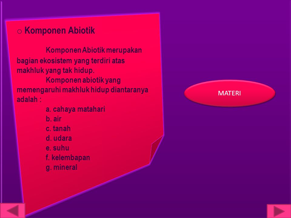 Komponen Abiotik Komponen Abiotik merupakan bagian ekosistem yang terdiri atas makhluk yang tak hidup.