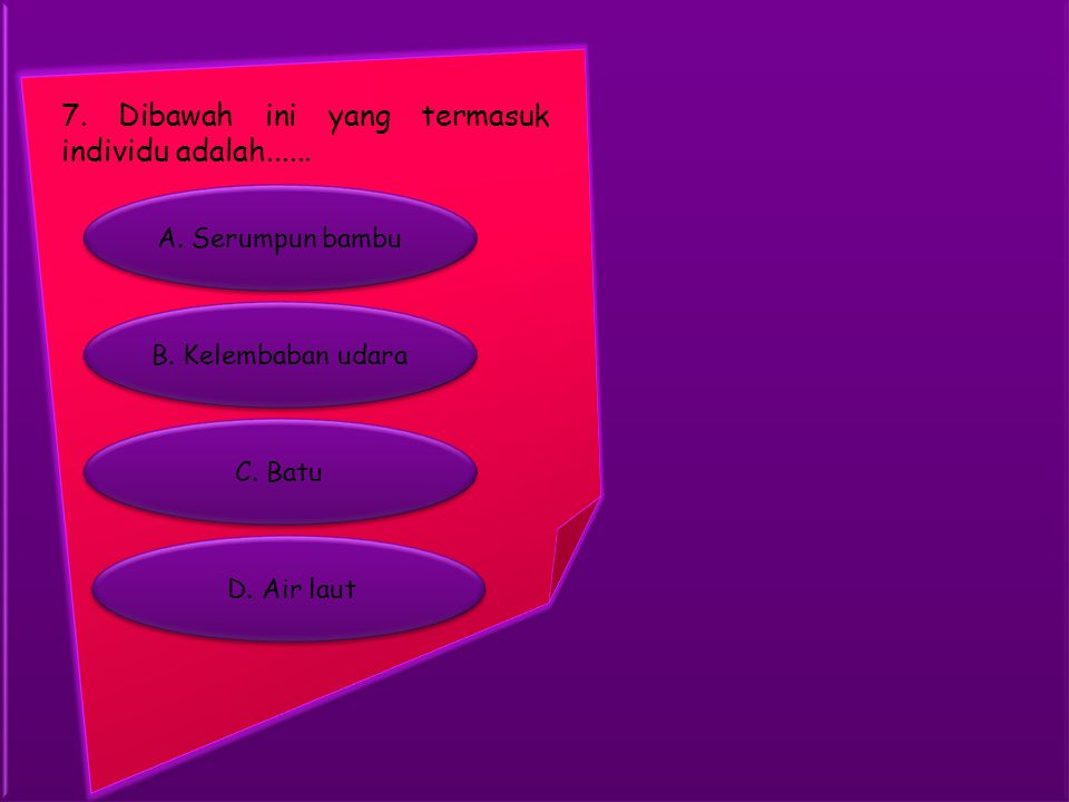 7. Dibawah ini yang termasuk individu adalah......