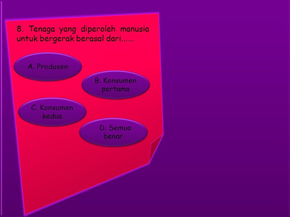 8. Tenaga yang diperoleh manusia untuk bergerak berasal dari......