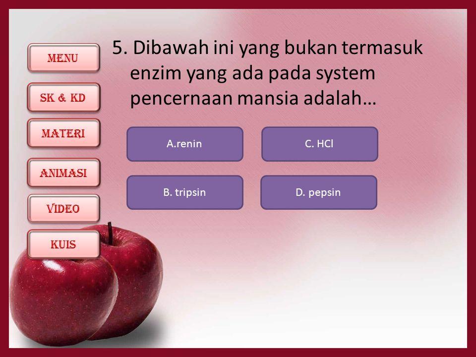 5. Dibawah ini yang bukan termasuk enzim yang ada pada system pencernaan mansia adalah…