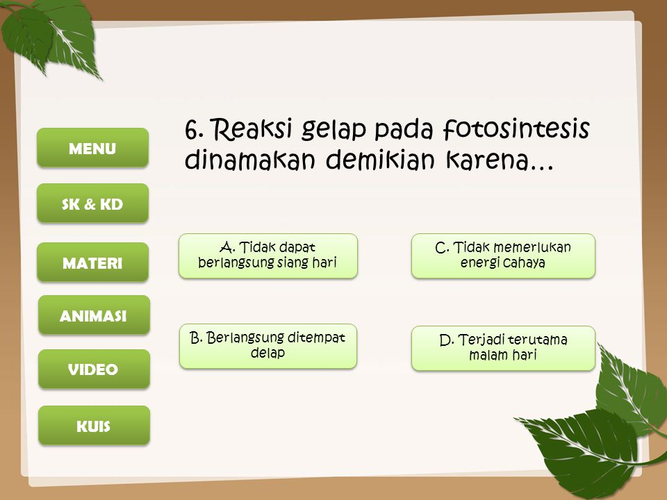 6. Reaksi gelap pada fotosintesis dinamakan demikian karena…