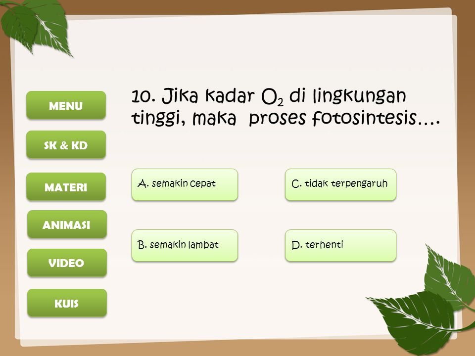 10. Jika kadar O2 di lingkungan tinggi, maka proses fotosintesis….