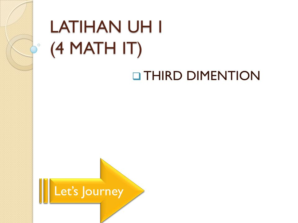 LATIHAN UH I (4 MATH IT) THIRD DIMENTION Let's Journey