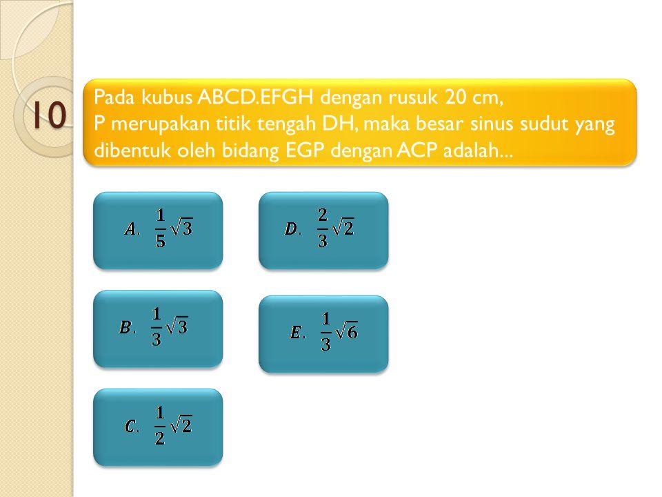 10 Pada kubus ABCD.EFGH dengan rusuk 20 cm,