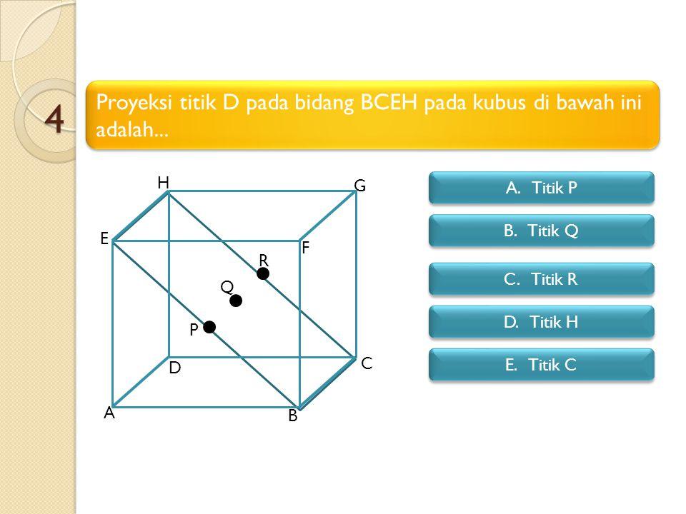 4 Proyeksi titik D pada bidang BCEH pada kubus di bawah ini adalah...