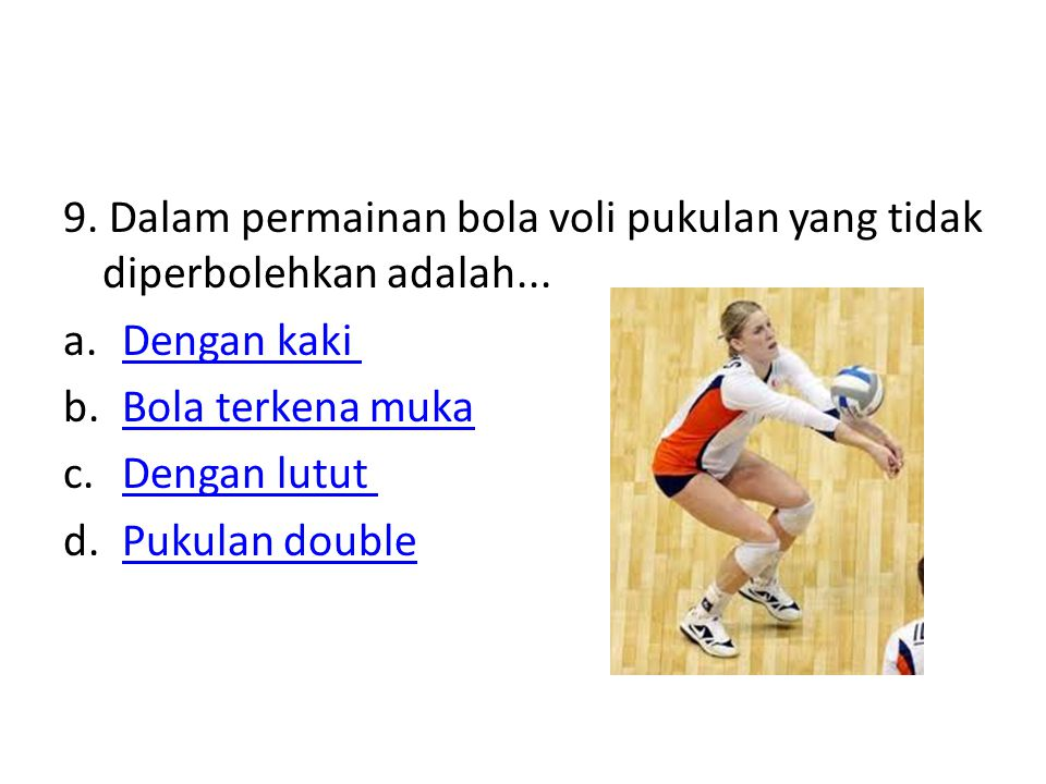 9. Dalam permainan bola voli pukulan yang tidak diperbolehkan adalah...