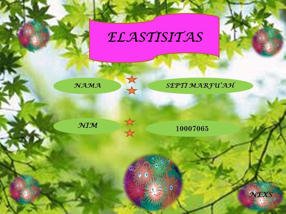 ELASTISITAS NAMA SEPTI MARFU'AH NIM 10007065 NEXS