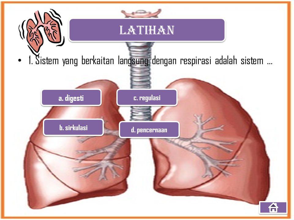 LATIHAN 1. Sistem yang berkaitan langsung dengan respirasi adalah sistem … a. digesti. c. regulasi.