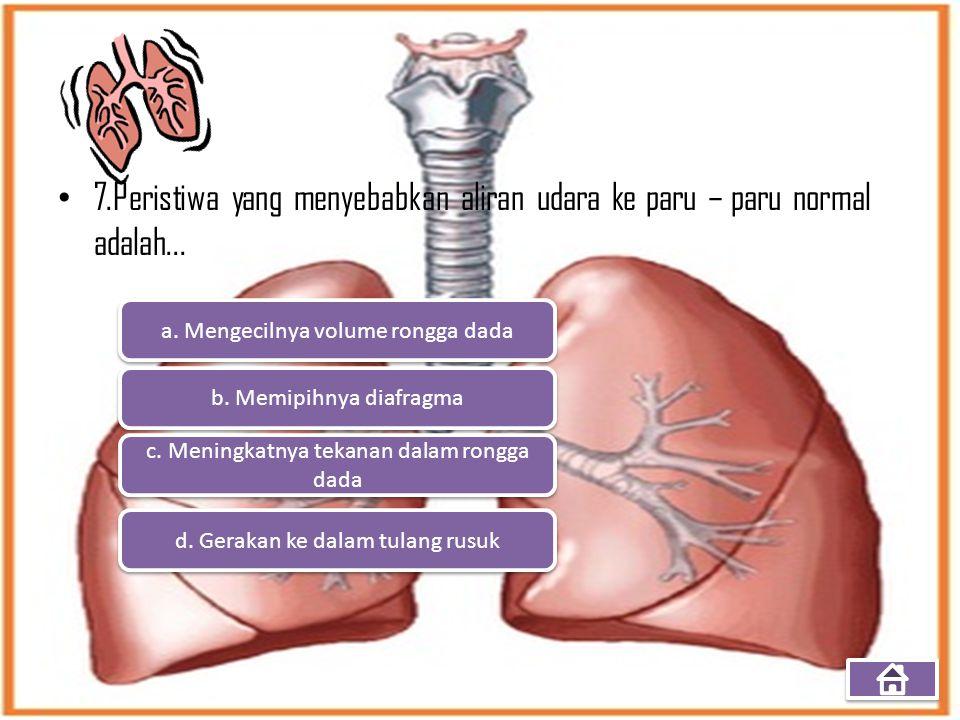 7.Peristiwa yang menyebabkan aliran udara ke paru – paru normal adalah...