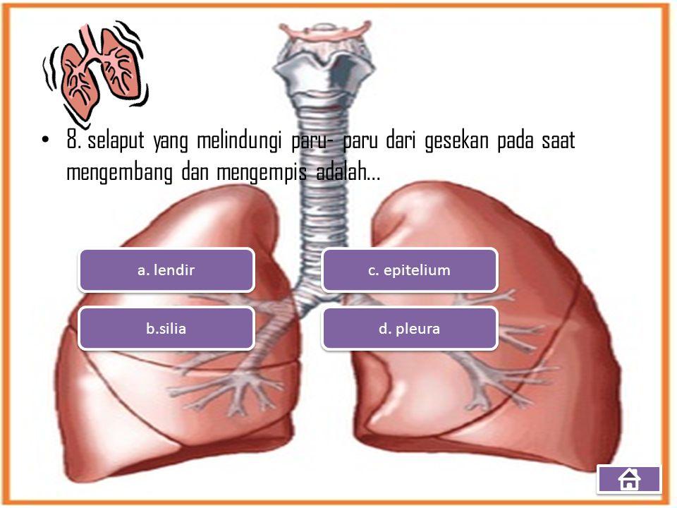 8. selaput yang melindungi paru- paru dari gesekan pada saat mengembang dan mengempis adalah...