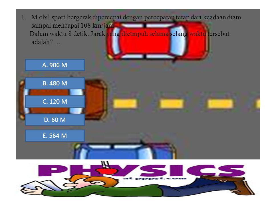 M obil sport bergerak dipercepat dengan percepatan tetap dari keadaan diam sampai mencapai 108 km/jam