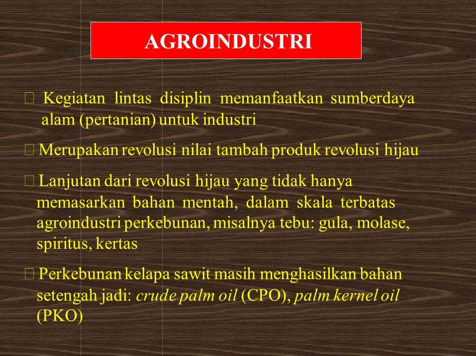 AGROINDUSTRI • Kegiatan lintas disiplin memanfaatkan sumberdaya