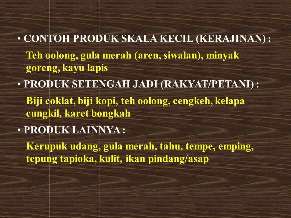 • CONTOH PRODUK SKALA KECIL (KERAJINAN) :