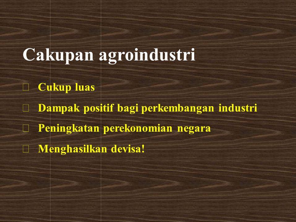Cakupan agroindustri • Cukup luas