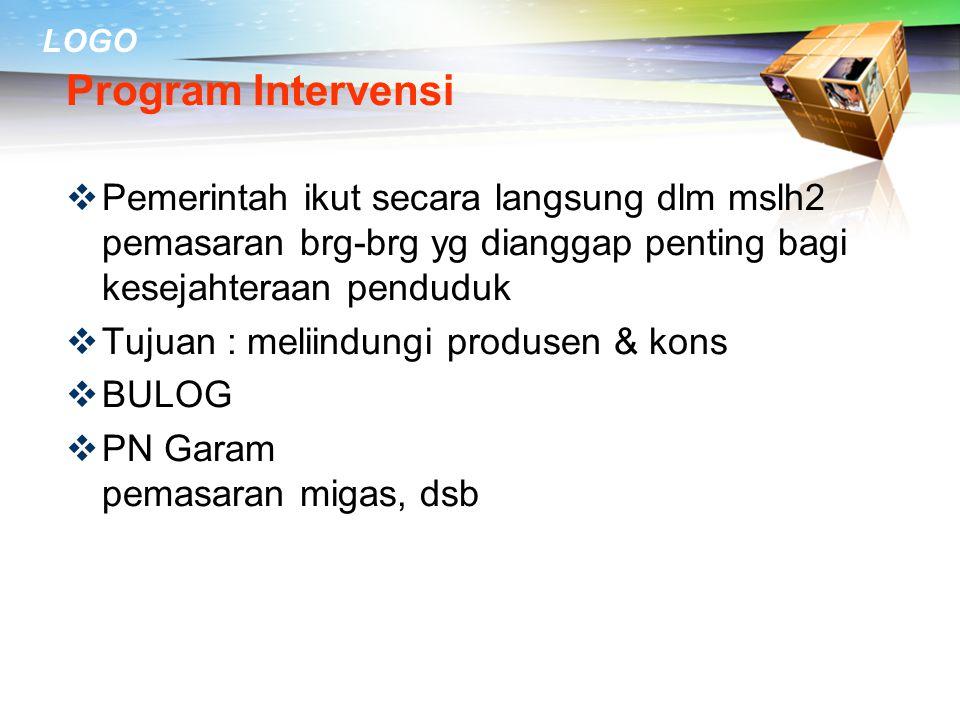 Program Intervensi Pemerintah ikut secara langsung dlm mslh2 pemasaran brg-brg yg dianggap penting bagi kesejahteraan penduduk.