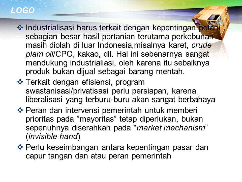 Industrialisasi harus terkait dengan kepentingan petani sebagian besar hasil pertanian terutama perkebunan masih diolah di luar Indonesia,misalnya karet, crude plam oil/CPO, kakao, dll. Hal ini sebenarnya sangat mendukung industrialiasi, oleh karena itu sebaiknya produk bukan dijual sebagai barang mentah.