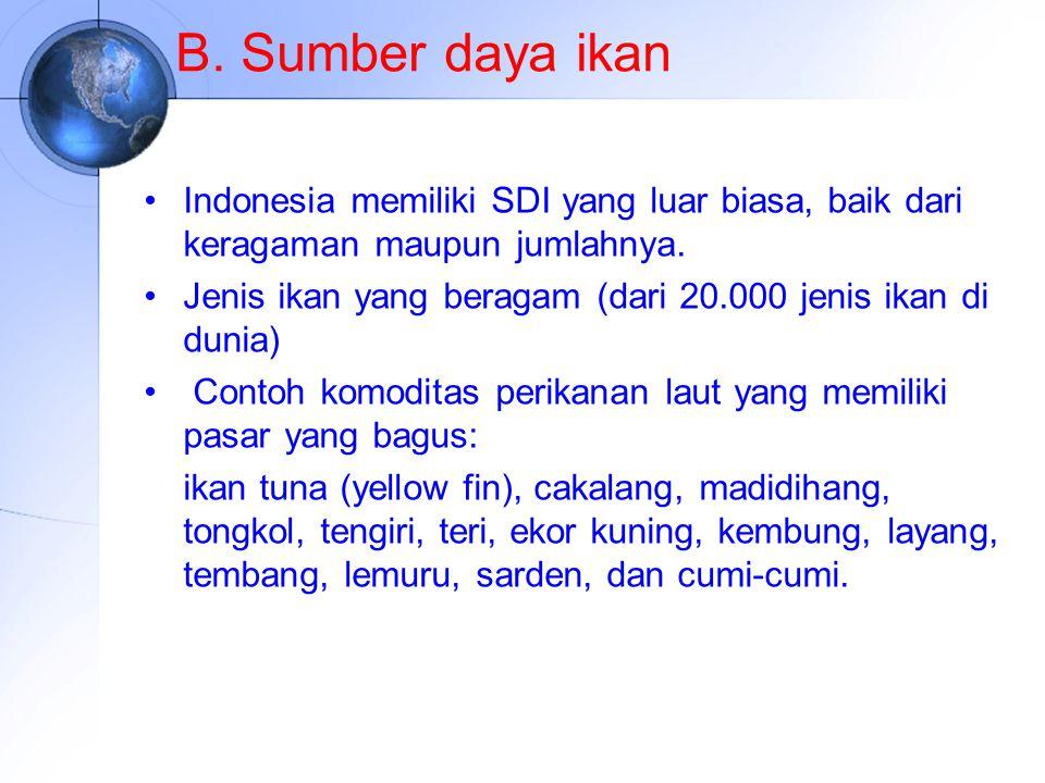 B. Sumber daya ikan Indonesia memiliki SDI yang luar biasa, baik dari keragaman maupun jumlahnya.