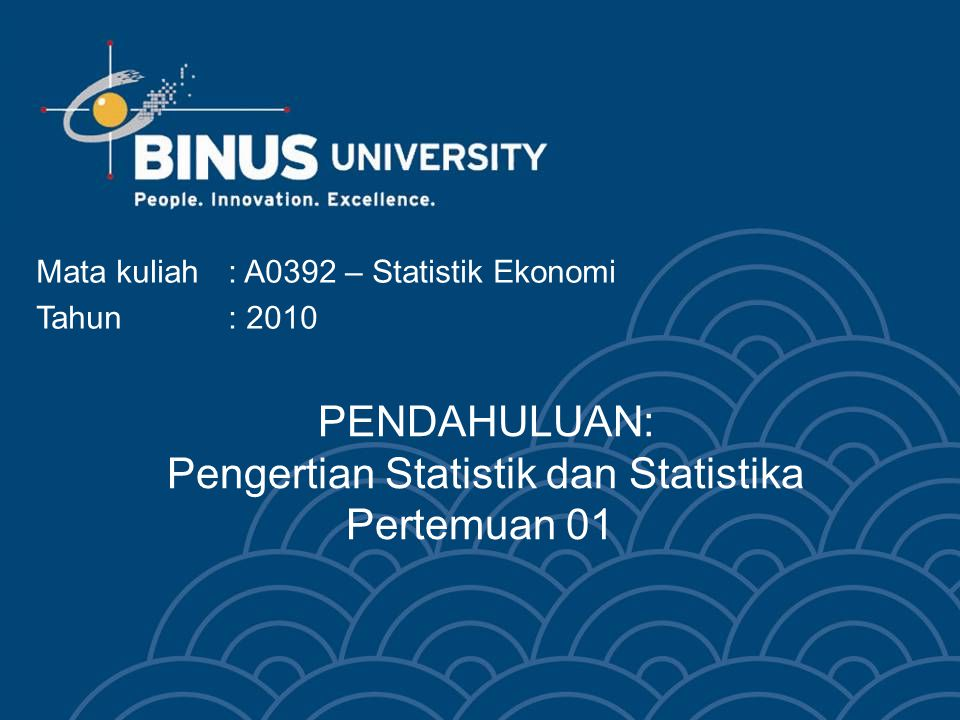 PENDAHULUAN: Pengertian Statistik dan Statistika Pertemuan 01