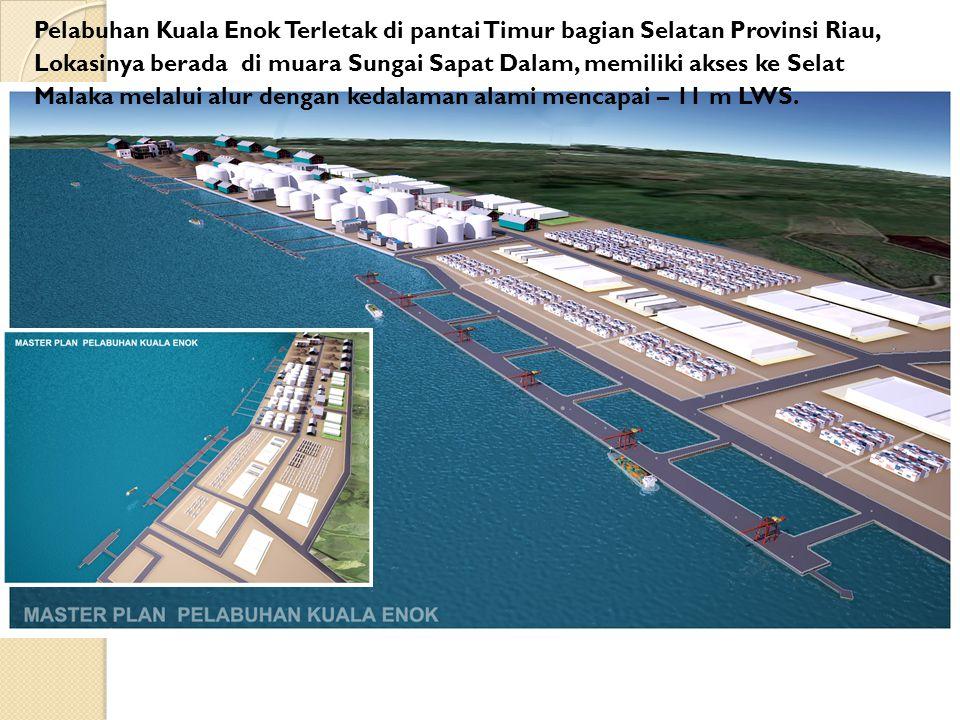 Pelabuhan Kuala Enok Terletak di pantai Timur bagian Selatan Provinsi Riau, Lokasinya berada di muara Sungai Sapat Dalam, memiliki akses ke Selat Malaka melalui alur dengan kedalaman alami mencapai – 11 m LWS.